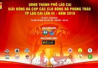 Một giải mới sắp bắt đầu   Giải bóng đá Cup các CLB Bóng đá phong trào Lào Cai lần thứ III – năm 2018