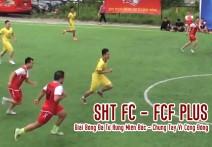 Highlight: SHT FC - FCF PLUS | Giải Bóng Đá Tứ Hùng Miền Bắc  - Chung Tay Vì Cộng Đồng