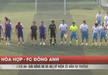 Highlight: HÒA HỢP - ĐÔNG ANH | BK 2 - Serie A4 - Giải bóng đá 95-98 Hà Nội Cup 2018