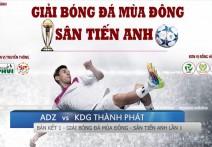 HIGHLIGHT || ADZ vs KDG THÀNH PHÁT | Bán Kết - Giải bóng đá mùa đông Sân Tiến Anh - Lần 1