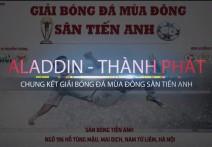 Highlight | ALADDIN - THÀNH PHÁT || CHUNG KẾT GIẢI BÓNG MÙA ĐÔNG SÂN TIẾN ANH