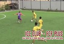 Highlight: ICC CLUB - FCF PLUS | Giải Bóng Đá Tứ Hùng Miền Bắc  - Chung Tay Vì Cộng Đồng