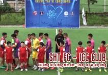 Highlight: SHT FC - ICC CLUB | Giải Bóng Đá Tứ Hùng Miền Bắc - Chung Tay Vì Cộng Đồng