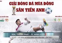Highlight | KDG THÀNH PHÁT - FC MINH KHAI| Tứ Kết - Giải bóng đá mùa đông Sân Tiến Anh - Lần 1