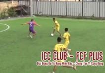 Full: ICC CLUB - FCF PLUS | Giải Bóng Đá Tứ Hùng Miền Bắc - Chung Tay Vì Cộng Đồng