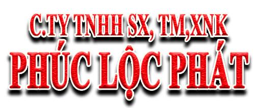 C.ty TNHH SX, TM, TM, XNK Phúc Lộc Phát