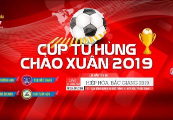 Cúp Tứ hùng Chào Xuân 2019 - Hiệp Hòa, Bắc Giang | Bốn đội mạnh tranh tài