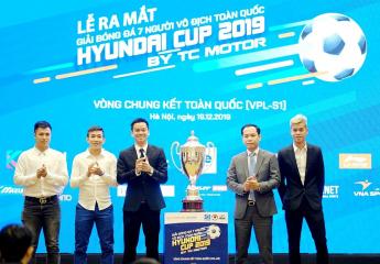Ra mắt vòng chung kết toàn quốc- Giải bóng đá 7 người vô địch toàn quốc Hyundai Cup 2019 by TC Motor(VPL-S1): Đại tiệc ba miền của bóng đá 7 người